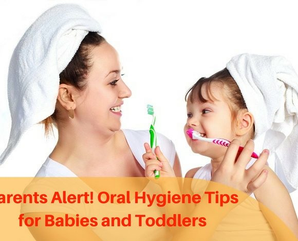 Parents alert! Oral Hygiene Tips for Babies and Toddlers